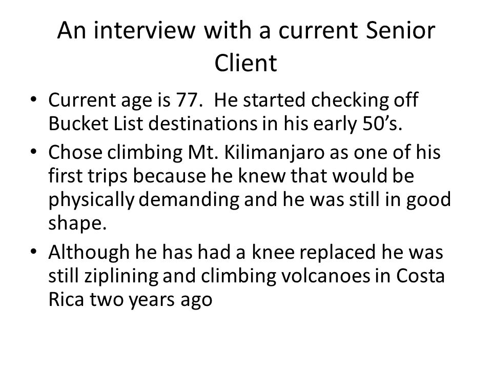 An interview with a current Senior Client Current age is 77. He started checking off Bucket List destinations in his early 50's. Chose climbing Mt. Ki