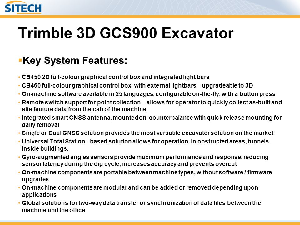 Trimble 3D GCS900 Excavator  Key System Features: CB450 2D full-colour graphical control box and integrated light bars CB460 full-colour graphical co