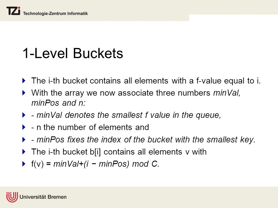 1-Level Buckets  The i-th bucket contains all elements with a f-value equal to i.  With the array we now associate three numbers minVal, minPos and