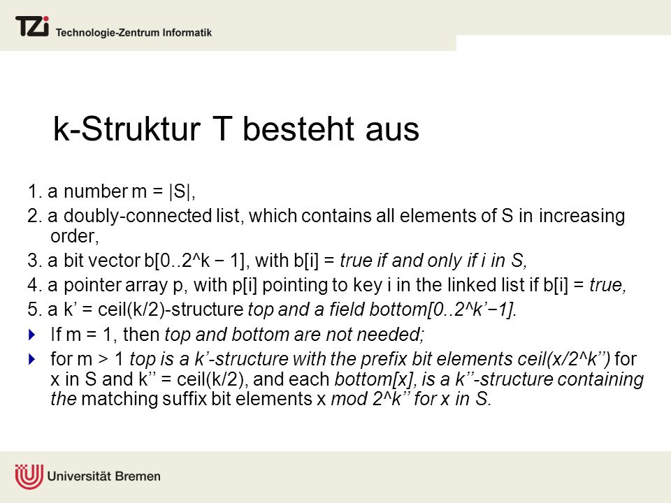 k-Struktur T besteht aus 1. a number m = |S|, 2. a doubly-connected list, which contains all elements of S in increasing order, 3. a bit vector b[0..2