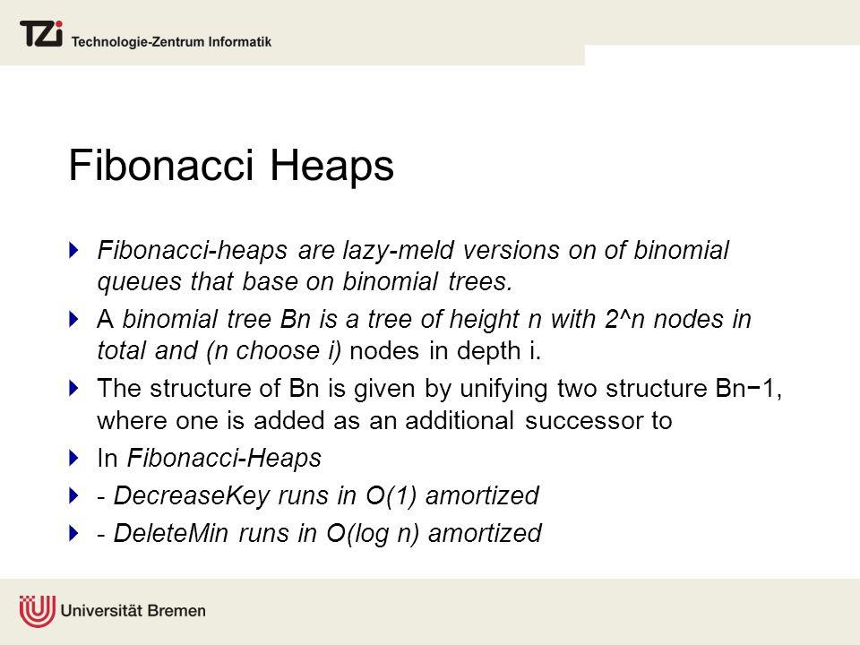 Fibonacci Heaps  Fibonacci-heaps are lazy-meld versions on of binomial queues that base on binomial trees.