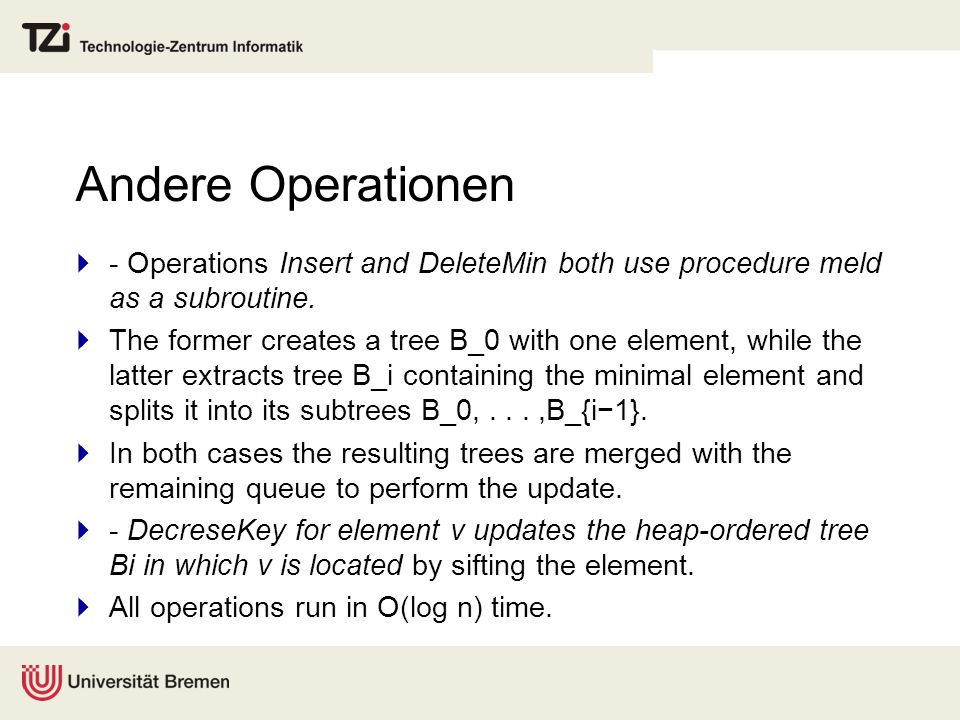 Andere Operationen  - Operations Insert and DeleteMin both use procedure meld as a subroutine.  The former creates a tree B_0 with one element, whil