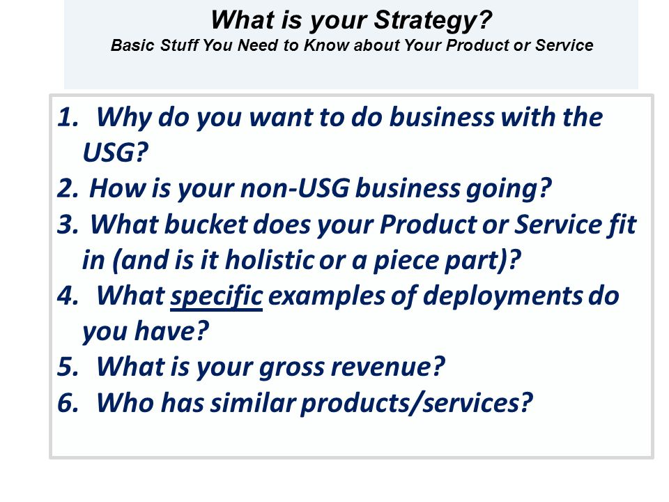 1. Why do you want to do business with the USG. 2.