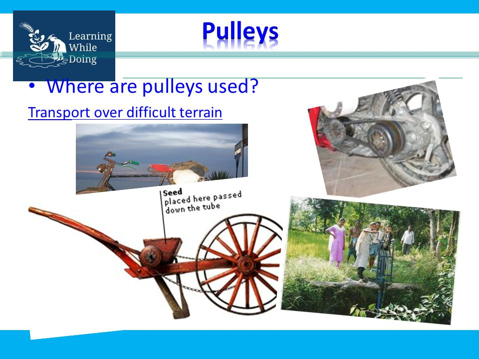 Where are pulleys used? Transport over difficult terrain