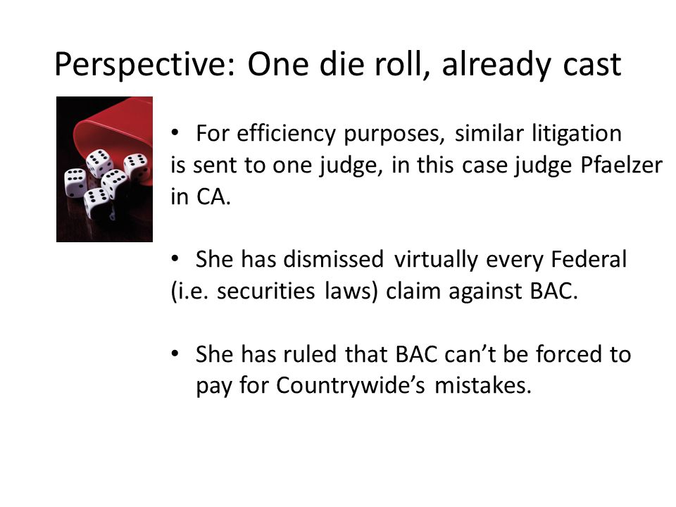 Perspective: One die roll, already cast For efficiency purposes, similar litigation is sent to one judge, in this case judge Pfaelzer in CA.