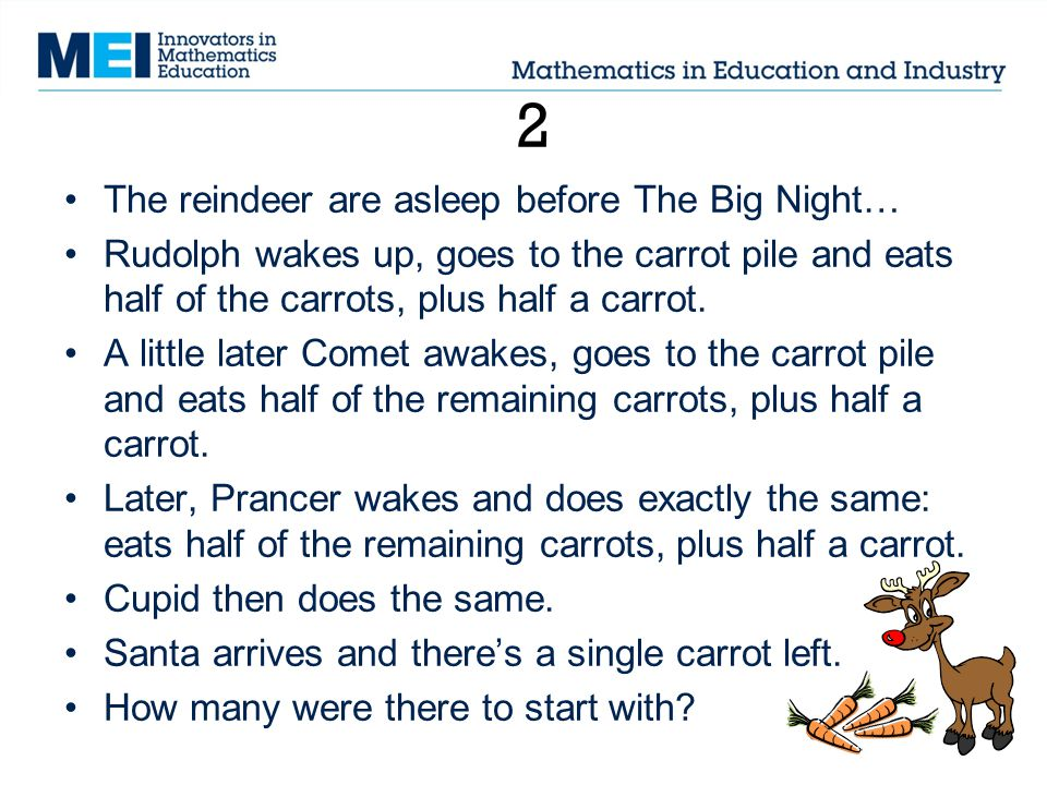 2 The reindeer are asleep before The Big Night… Rudolph wakes up, goes to the carrot pile and eats half of the carrots, plus half a carrot.