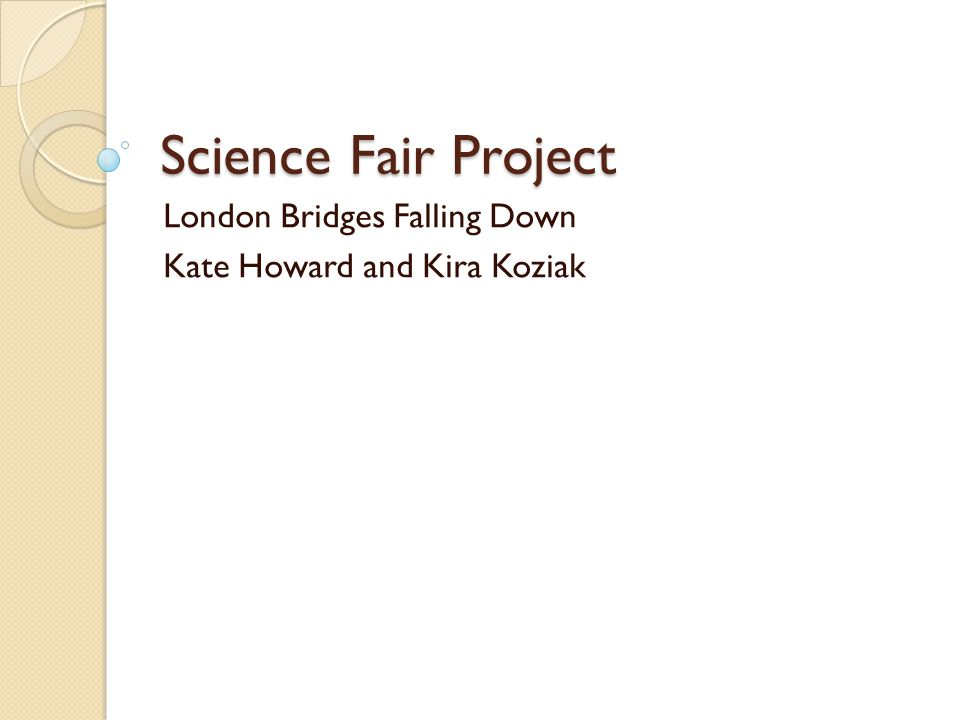 Science Fair Project London Bridges Falling Down Kate Howard and Kira Koziak