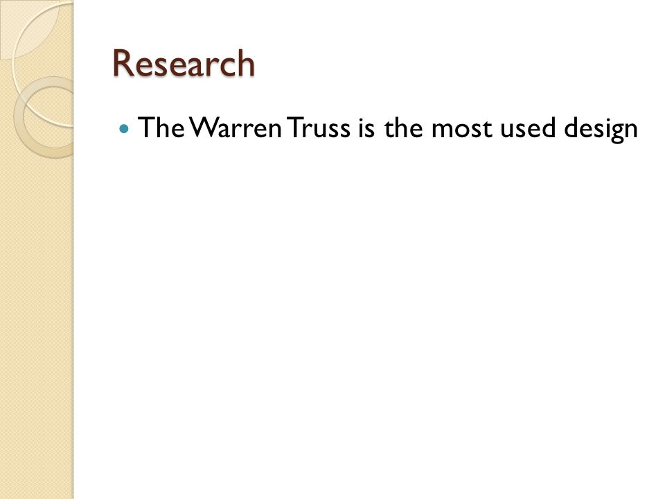Research The Warren Truss is the most used design