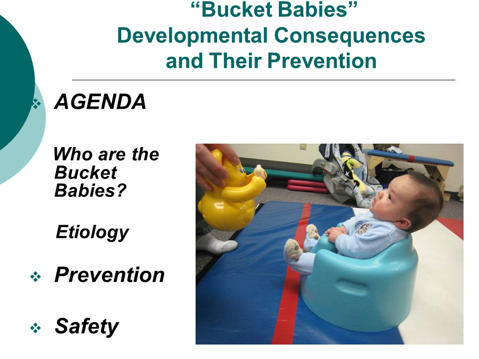 Bucket Babies Developmental Consequences and Their Prevention  AGENDA Who are the Bucket Babies.