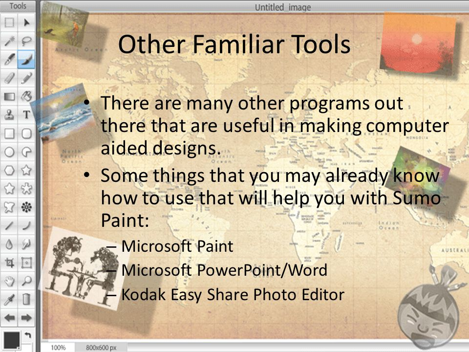 Other Familiar Tools There are many other programs out there that are useful in making computer aided designs.