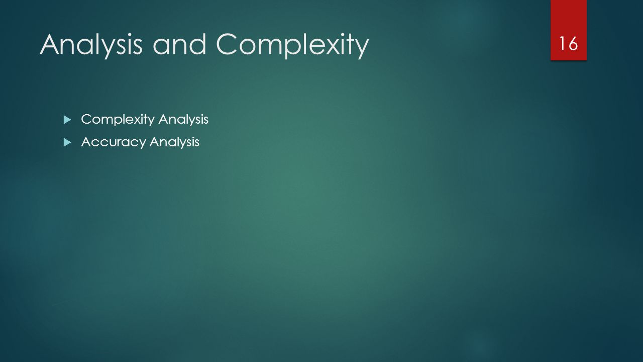 Analysis and Complexity  Complexity Analysis  Accuracy Analysis 16