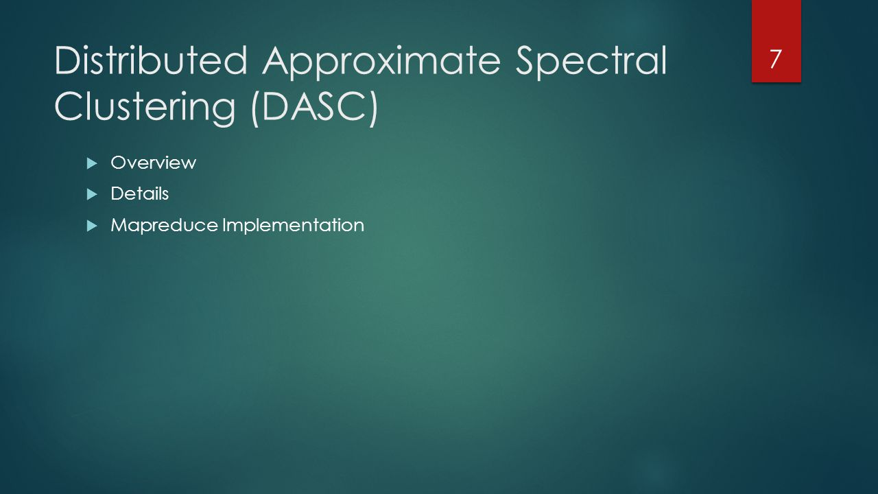 Distributed Approximate Spectral Clustering (DASC)  Overview  Details  Mapreduce Implementation 7
