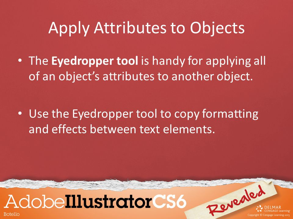 Apply Attributes to Objects The Eyedropper tool is handy for applying all of an object's attributes to another object.