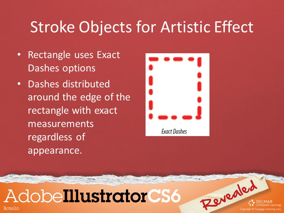 Rectangle uses Exact Dashes options Dashes distributed around the edge of the rectangle with exact measurements regardless of appearance. Stroke Objec