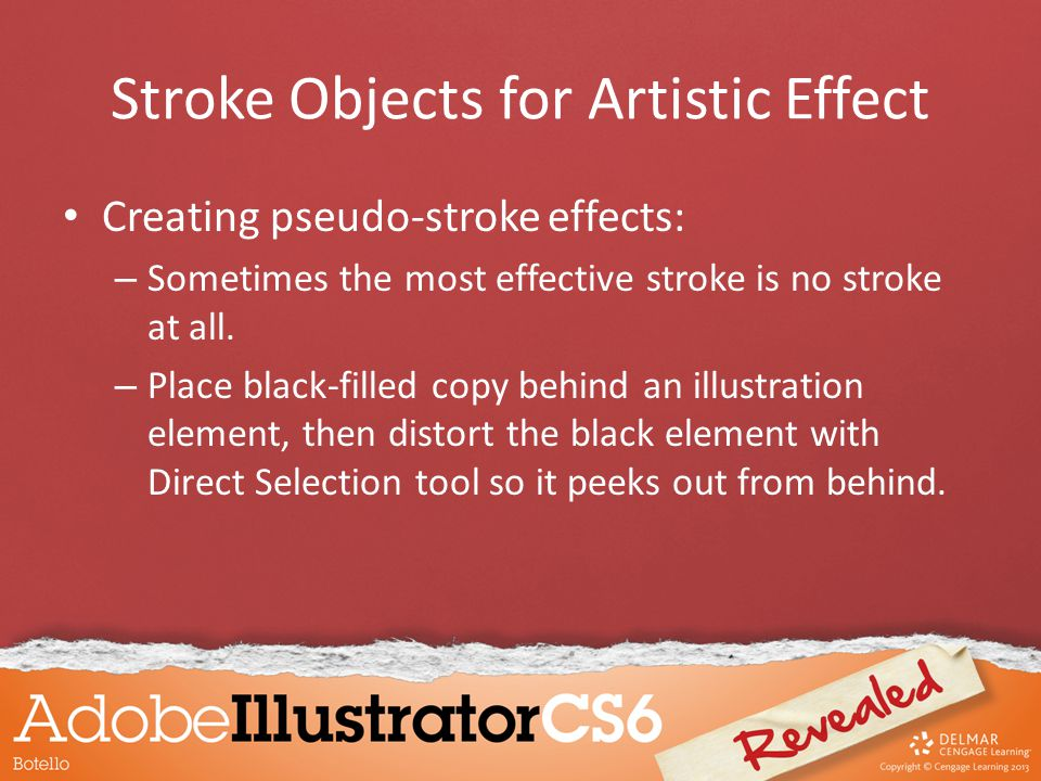 Creating pseudo-stroke effects: – Sometimes the most effective stroke is no stroke at all. – Place black-filled copy behind an illustration element, t