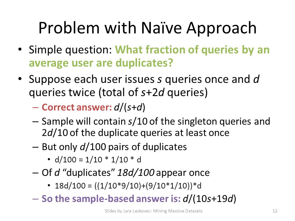Problem with Naïve Approach Simple question: What fraction of queries by an average user are duplicates? Suppose each user issues s queries once and d
