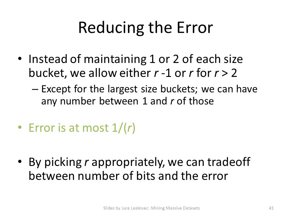 Reducing the Error Instead of maintaining 1 or 2 of each size bucket, we allow either r -1 or r for r > 2 – Except for the largest size buckets; we ca