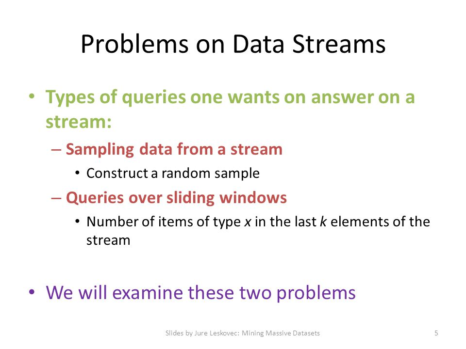 Solution: Fixed Size Sample Algorithm: – Store all the first s elements of the stream to S – Suppose we have seen n-1 elements, and now the n th element arrives (n > s) With probability s/n, pick the n th element, else discard it If we picked the n th element, then it replaces one of the s elements in the sample S, picked uniformly at random Claim: This algorithm maintains a sample S with the desired property Slides by Jure Leskovec: Mining Massive Datasets16
