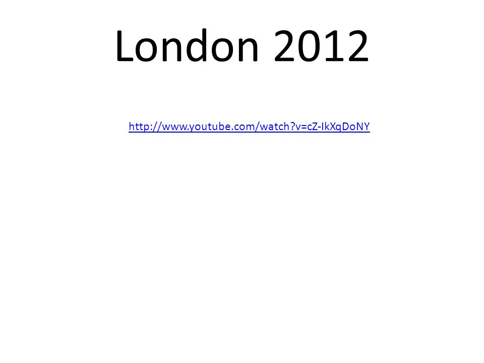 London 2012 http://www.youtube.com/watch?v=cZ-IkXqDoNY