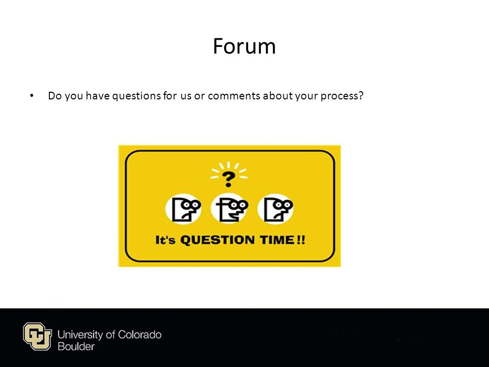 Forum Do you have questions for us or comments about your process?