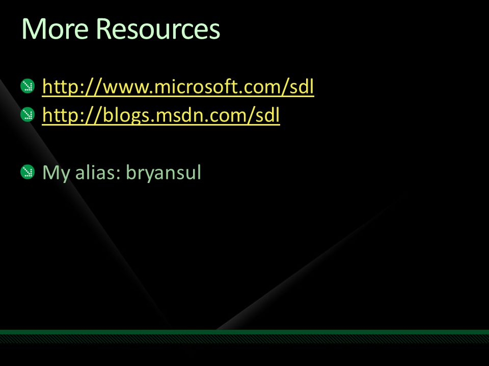 More Resources http://www.microsoft.com/sdl http://blogs.msdn.com/sdl My alias: bryansul