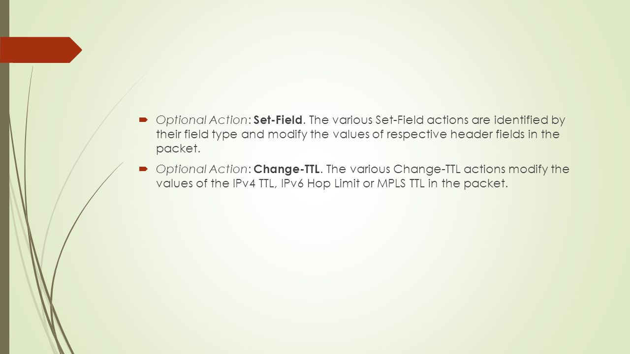  Optional Action: Set-Field. The various Set-Field actions are identified by their field type and modify the values of respective header fields in th