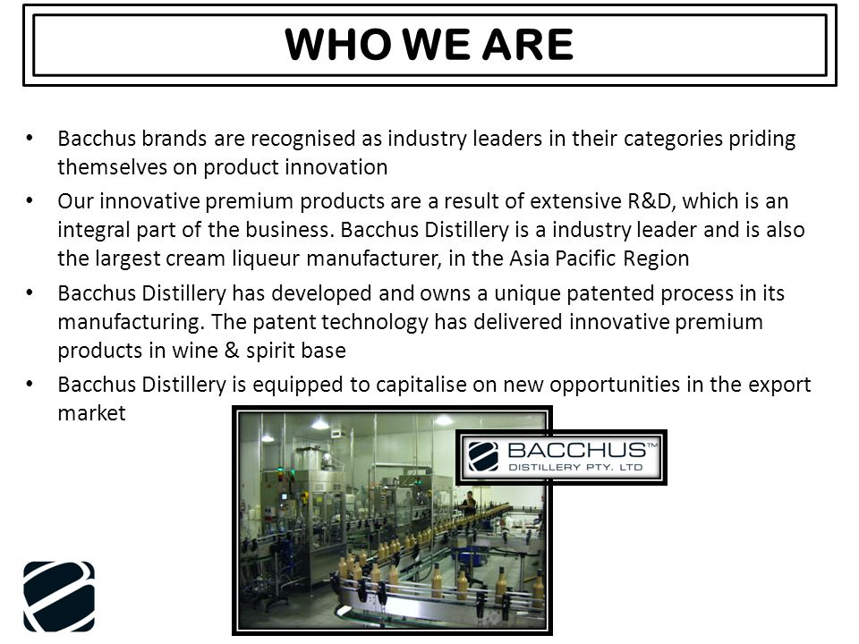 WHO WE ARE Bacchus brands are recognised as industry leaders in their categories priding themselves on product innovation Our innovative premium produ