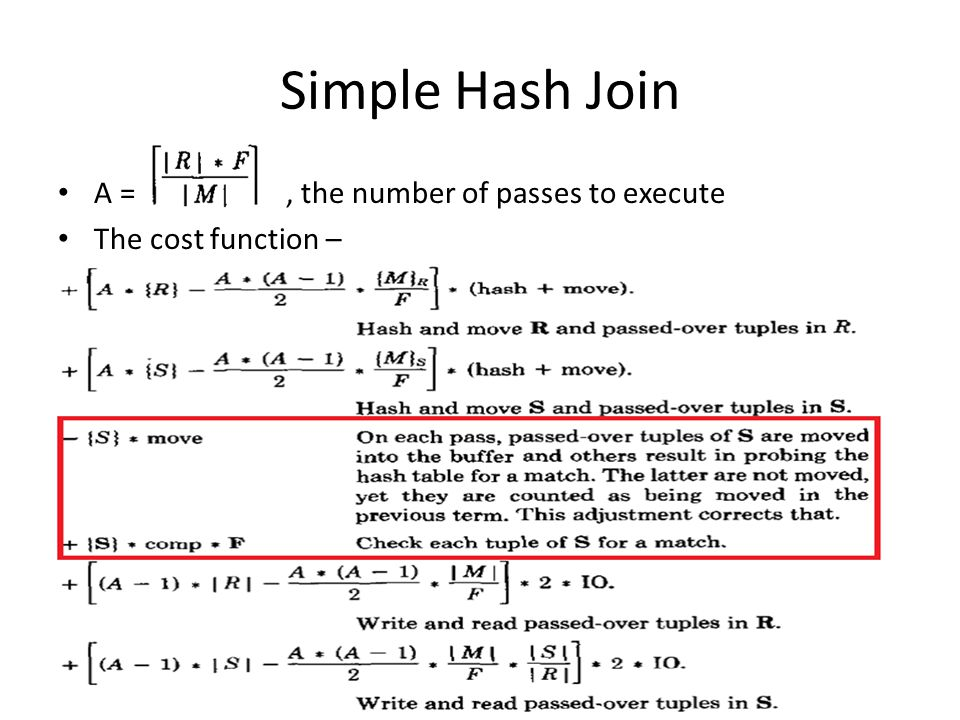 Simple Hash Join A =, the number of passes to execute The cost function –