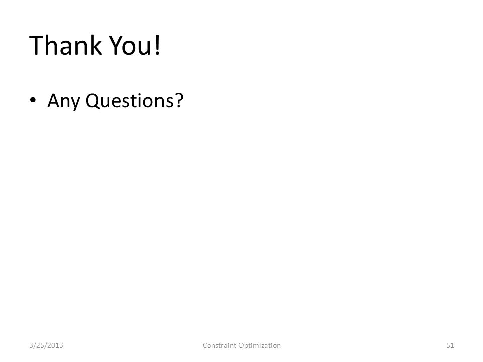 Thank You! Any Questions 3/25/2013Constraint Optimization51