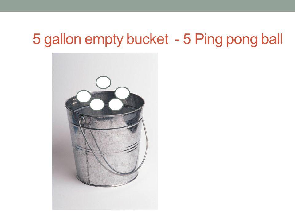 5 gallon empty bucket - 5 Ping pong ball