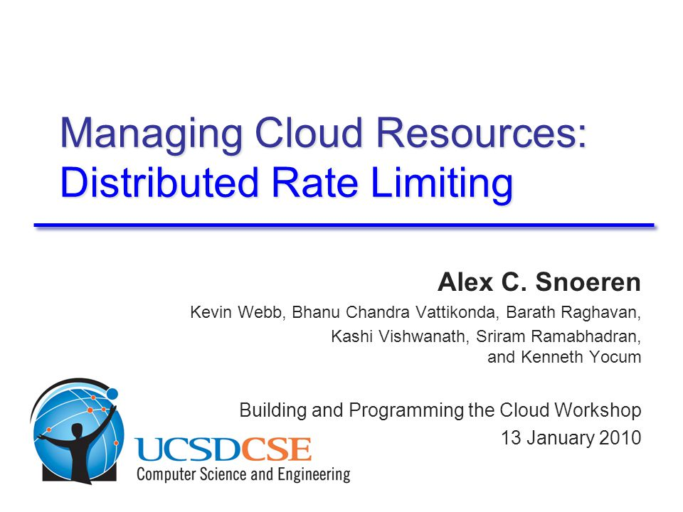 Managing Cloud Resources: Distributed Rate Limiting Alex C.