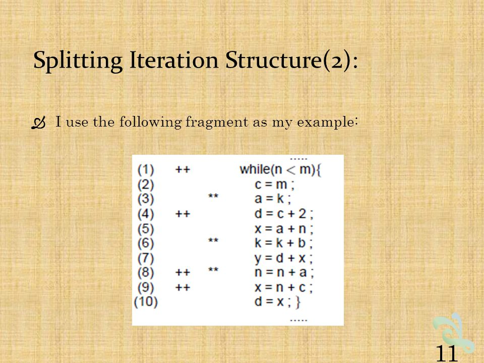 Splitting Iteration Structure(2):  I use the following fragment as my example: 11