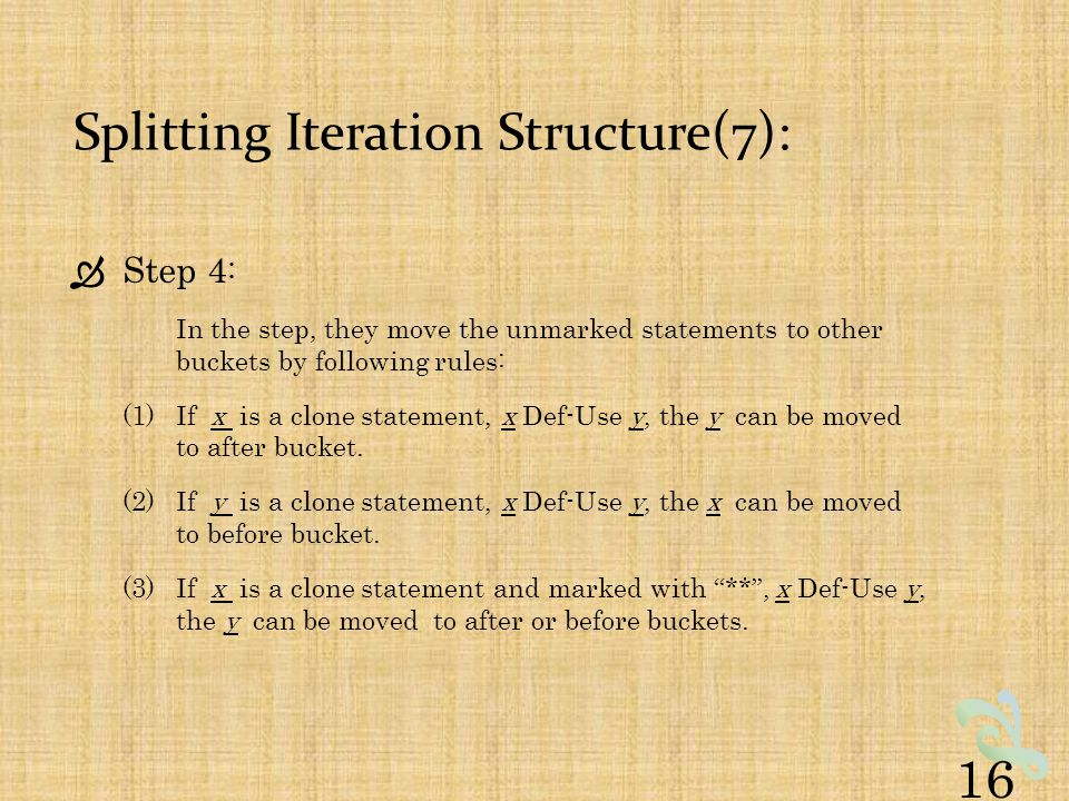 Splitting Iteration Structure(7):  Step 4 : In the step, they move the unmarked statements to other buckets by following rules: (1)If x is a clone statement, x Def-Use y, the y can be moved to after bucket.