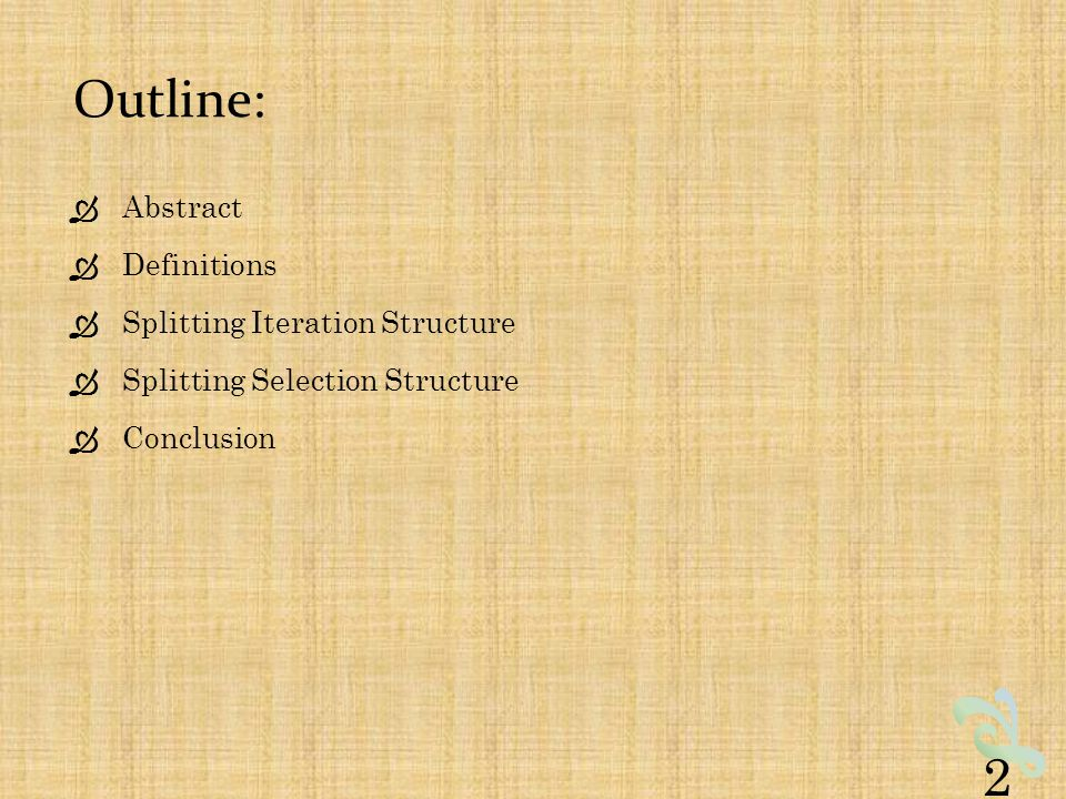 Outline:  Abstract  Definitions  Splitting Iteration Structure  Splitting Selection Structure  Conclusion 2