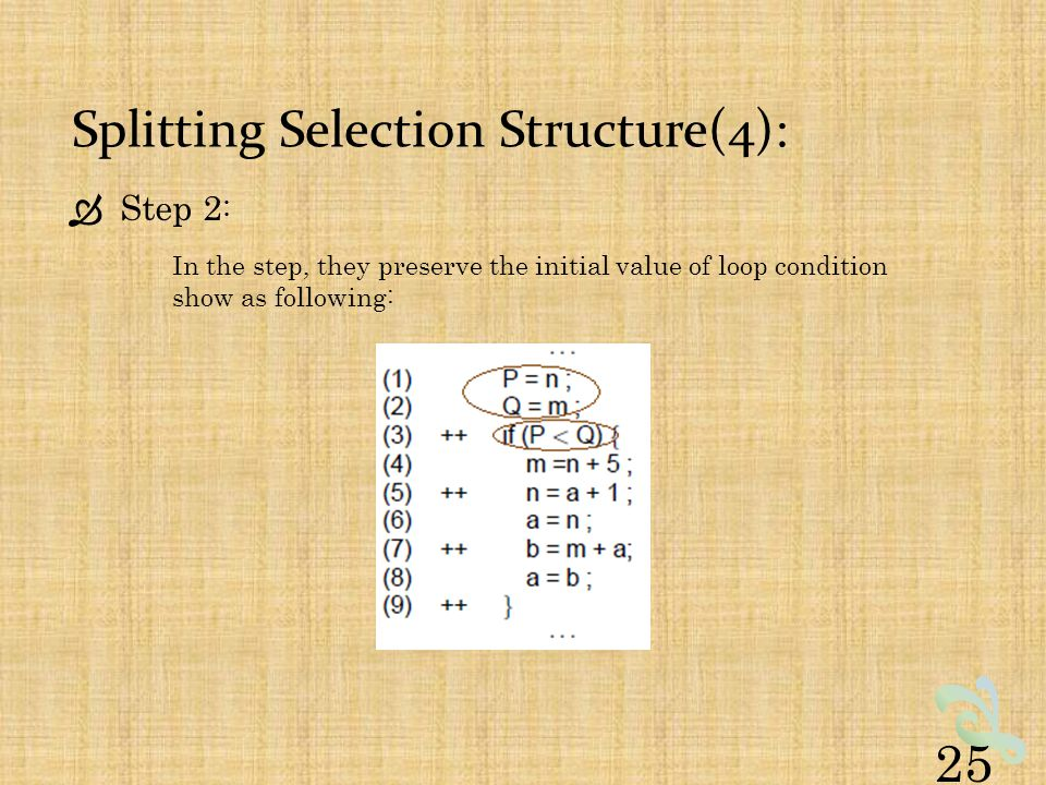 Splitting Selection Structure(4):  Step 2 : In the step, they preserve the initial value of loop condition show as following: 25