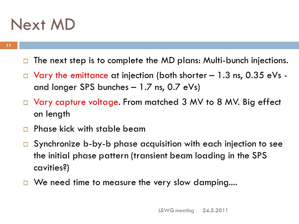 Next MD 24.5.2011 LSWG meeting 11  The next step is to complete the MD plans: Multi-bunch injections.