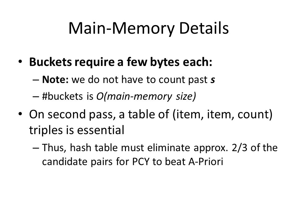 Main-Memory Details Buckets require a few bytes each: – Note: we do not have to count past s – #buckets is O(main-memory size) On second pass, a table