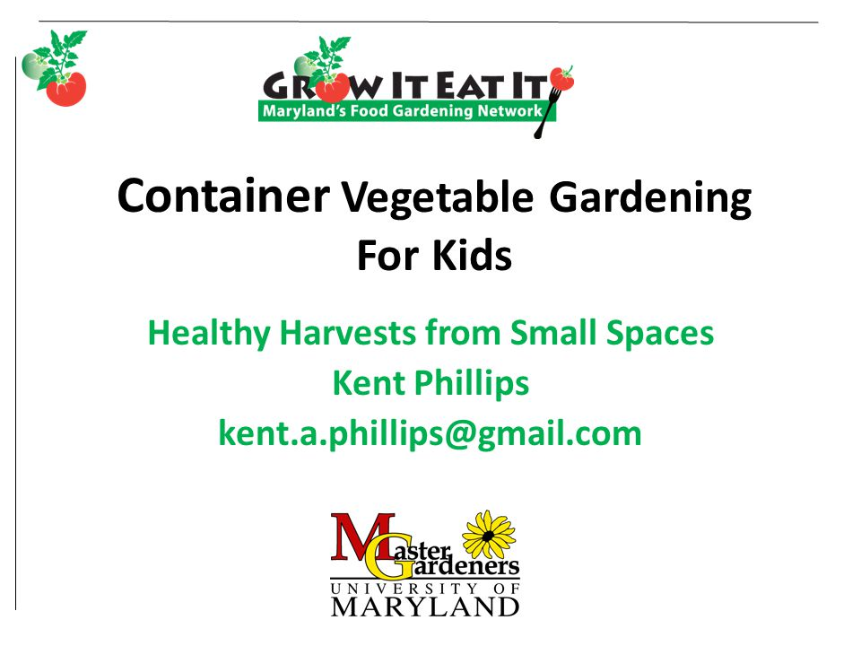 Size Matters Match container depth to plant size 4-6 inches: greens, small herbs 8-12 inches: beans, beets, large herbs 1-3 gallons: green onions, chard 4-5 gallons: cucumber, eggplant, beans, broccoli, patio tomato, pepper 15 gallon full size tomato
