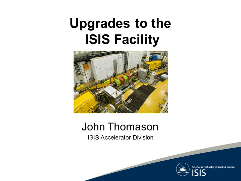 Upgrades to the ISIS Facility ISIS Accelerator Division John Thomason