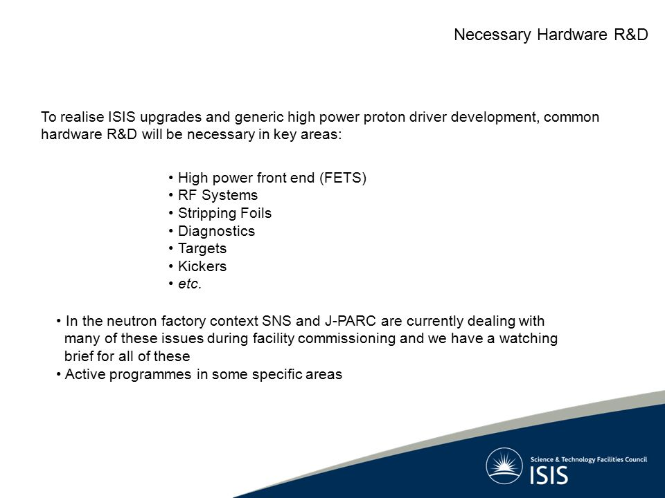 High power front end (FETS) RF Systems Stripping Foils Diagnostics Targets Kickers etc. To realise ISIS upgrades and generic high power proton driver