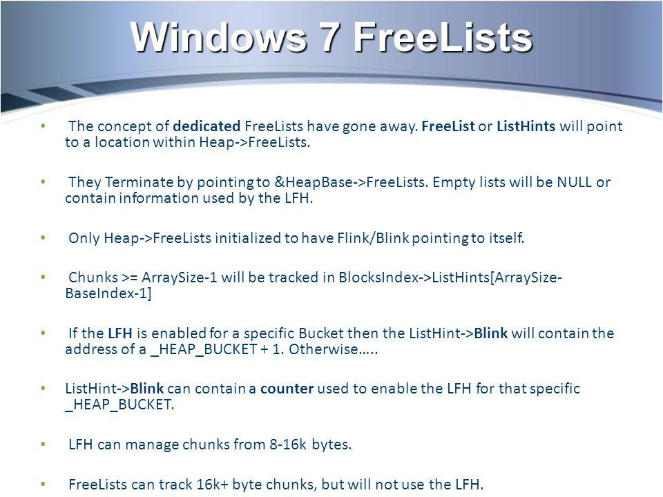 Windows 7 FreeLists The concept of dedicated FreeLists have gone away.