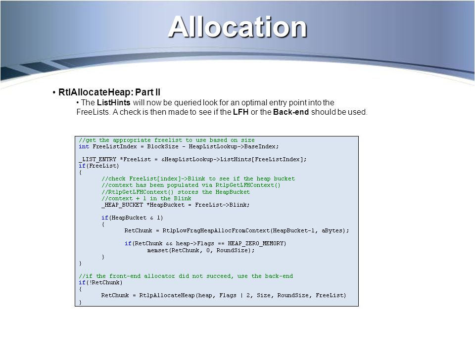 Allocation RtlAllocateHeap: Part II The ListHints will now be queried look for an optimal entry point into the FreeLists.