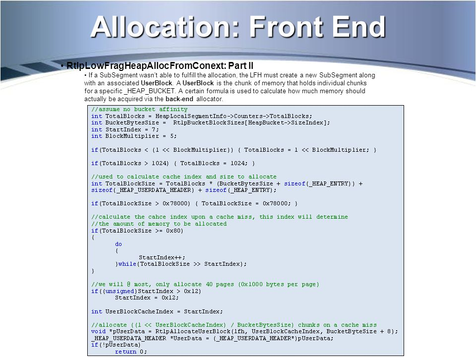 Allocation: Front End RtlpLowFragHeapAllocFromConext: Part II If a SubSegment wasn't able to fulfill the allocation, the LFH must create a new SubSegment along with an associated UserBlock.
