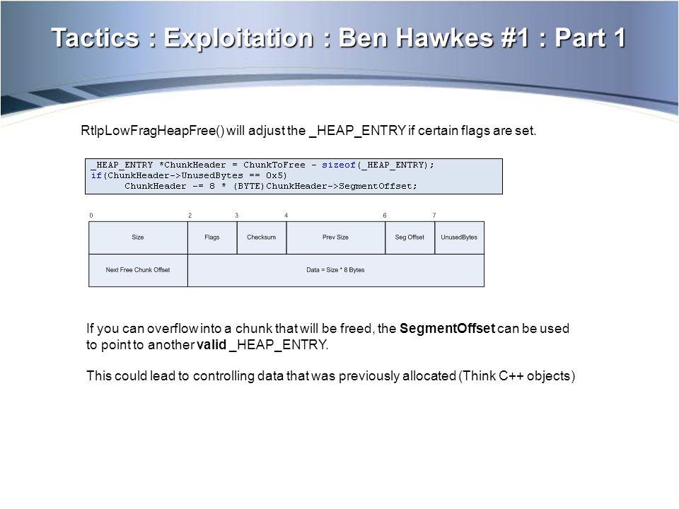 Tactics : Exploitation : Ben Hawkes #1 : Part 1 RtlpLowFragHeapFree() will adjust the _HEAP_ENTRY if certain flags are set.