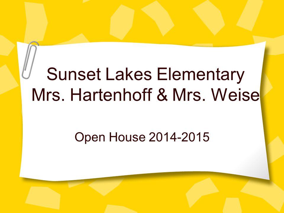 Sunset Lakes Elementary Mrs. Hartenhoff & Mrs. Weise Open House 2014-2015