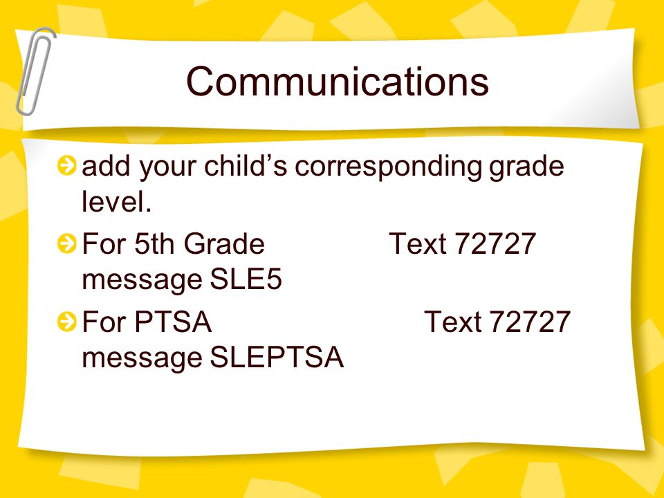 Communications add your child's corresponding grade level. For 5th GradeText 72727 message SLE5 For PTSA Text 72727 message SLEPTSA