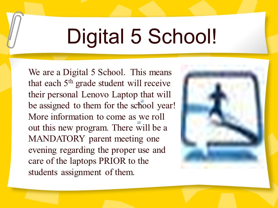 Digital 5 School! We are a Digital 5 School. This means that each 5 th grade student will receive their personal Lenovo Laptop that will be assigned t