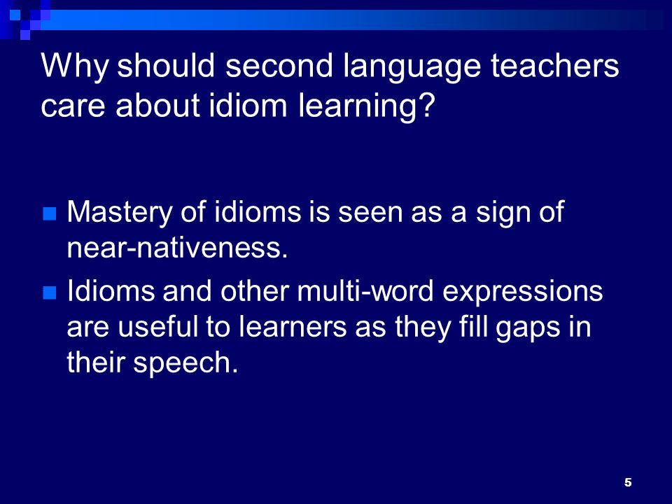Why should second language teachers care about idiom learning.