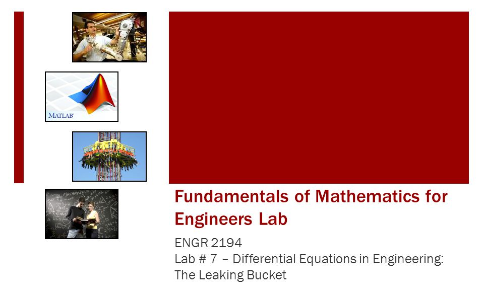 Fundamentals of Mathematics for Engineers Lab ENGR 2194 Lab # 7 – Differential Equations in Engineering: The Leaking Bucket