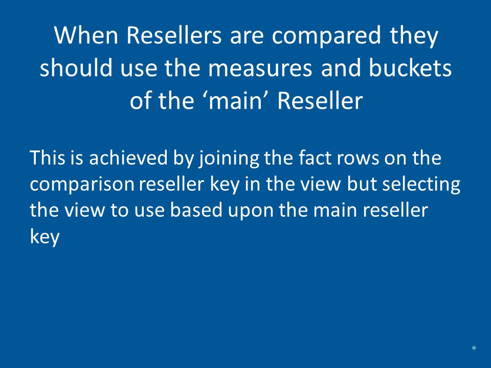 When Resellers are compared they should use the measures and buckets of the 'main' Reseller This is achieved by joining the fact rows on the compariso